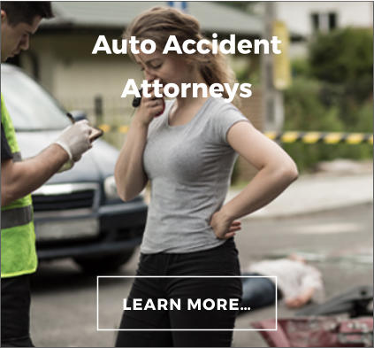 LEARN MORE… Auto Accident Attorneys