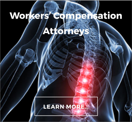 LEARN MORE… Workers' Compensation Attorneys