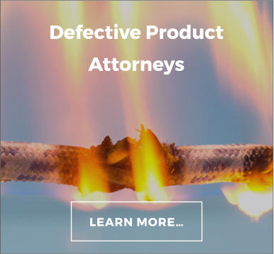 Defective Product Attorneys LEARN MORE…