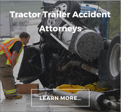 Tractor Trailer Accident Attorneys LEARN MORE…