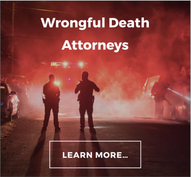 Wrongful Death Attorneys LEARN MORE…