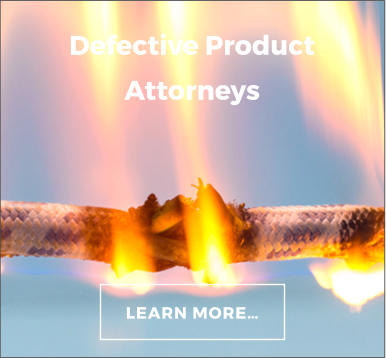 LEARN MORE… Defective Product Attorneys
